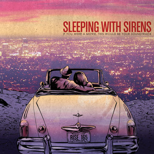 If you were a movie, this would be your soundtrack - Sleeping With Sirens