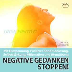 Negative Gedanken Stoppen! Mit Entspannung, Positiver Konditionierung, Selbststärkung, Affirmation und Atemübung Audiobook