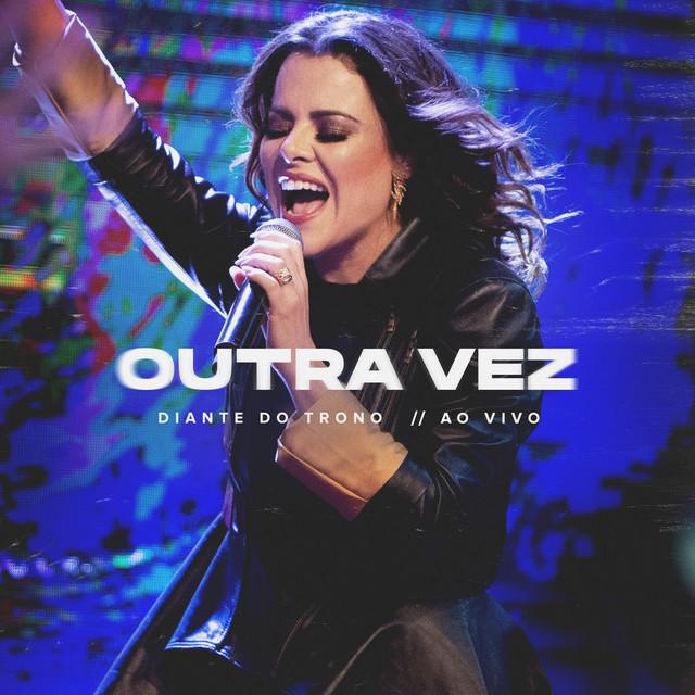 Album cover for Outra Vez (Ao Vivo) by Diante do Trono, Ana Paula Valadão