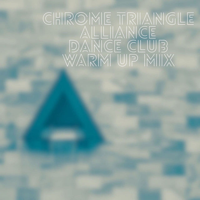 Chrome Triangle Alliance: Dance Club Warm Up Mix