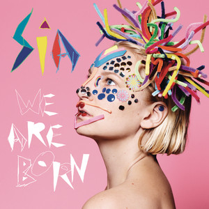 We Are Born - Sia