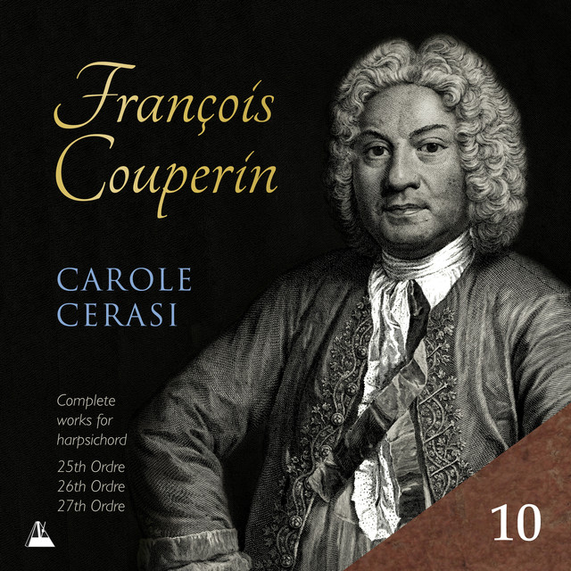 Couperin: Complete Works for Harpsichord, Vol. 10 – 25th, 26th & 27th Ordres