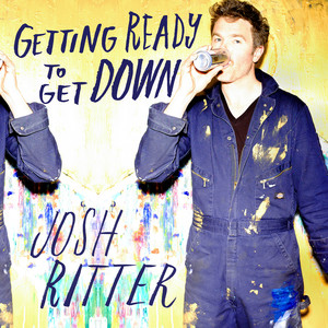 Getting Ready to Get Down - Josh Ritter
