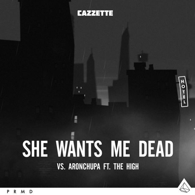 She Wants Me Dead (CAZZETTE vs. AronChupa ft. The High)