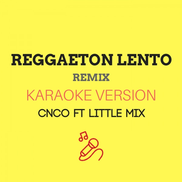 Reggaeton Lento (Remix) (Originally by CNCO ft  Little Mix) (Karaoke