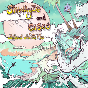 Island In The Sun - Shwayze And Cisco