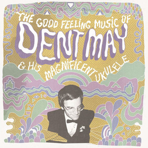 The Good Feeling Music of Dent May & His Magnificent Ukulele - Dent May and His Magnificent Ukulele