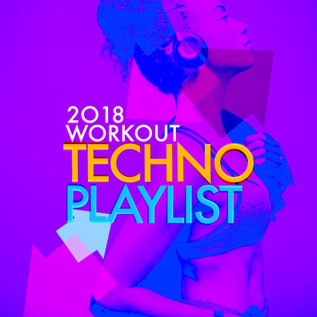 2018 Workout Techno Playlist by Power Trax Playlist on Spotify