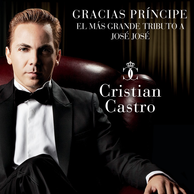 Album cover for Gracias Príncipe, El Más Grande Tributo A José José by Cristian Castro
