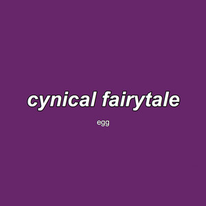 Cynical Fairytale - Egg