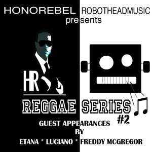 Honorebel & Robothead Music Presents Reggae Series #2