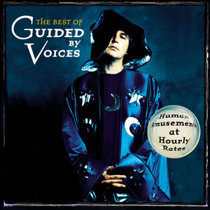 Human Amusements at Hourly Rates - The Best of Guided By Voices - Guided By Voices