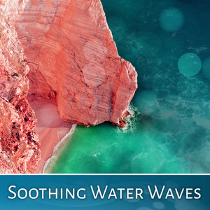 Soothing Water Waves – Nature Sounds to Relax, Easy Listening, Healing Therapy, New Age Sounds Albümü