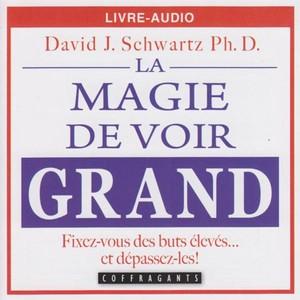 La magie de voir grand: Fixez-vous des buts élevés...et dépassez-les! Audiobook