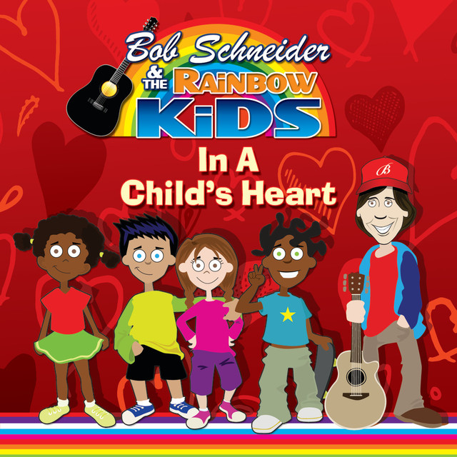 In A Child's Heart by Bob Schneider and the Rainbow Kids
