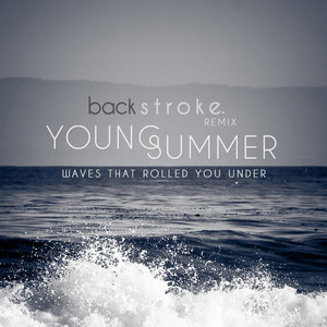 Waves That Rolled You Under  - Young Summer