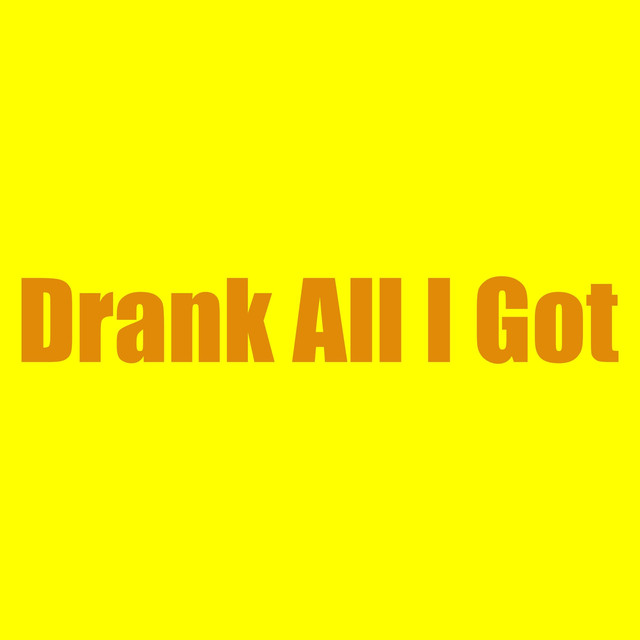 Drank All I Got
