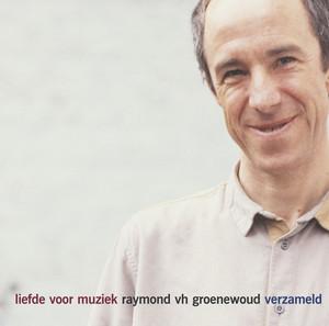 Liefde Voor Muziek - Raymond Van Het Groenewoud