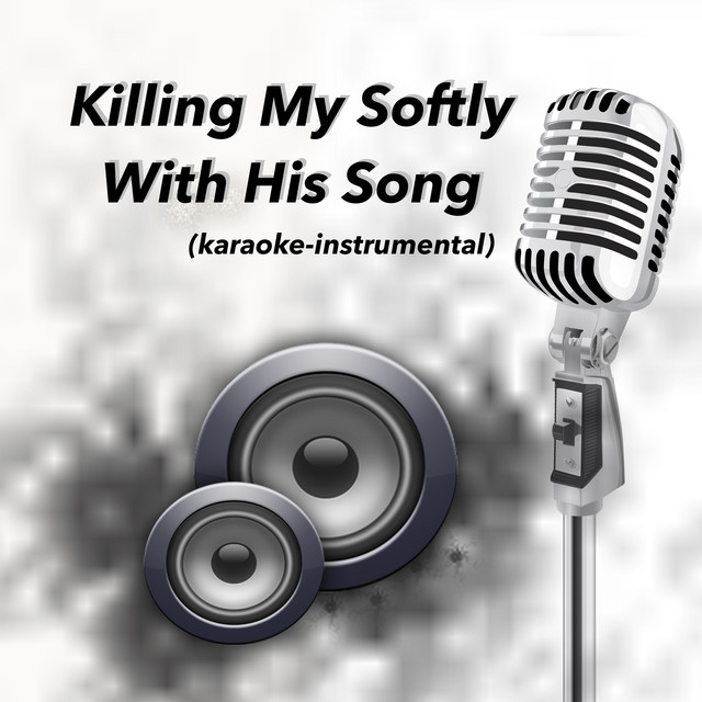 Killing My Softly (Karaoke Version)