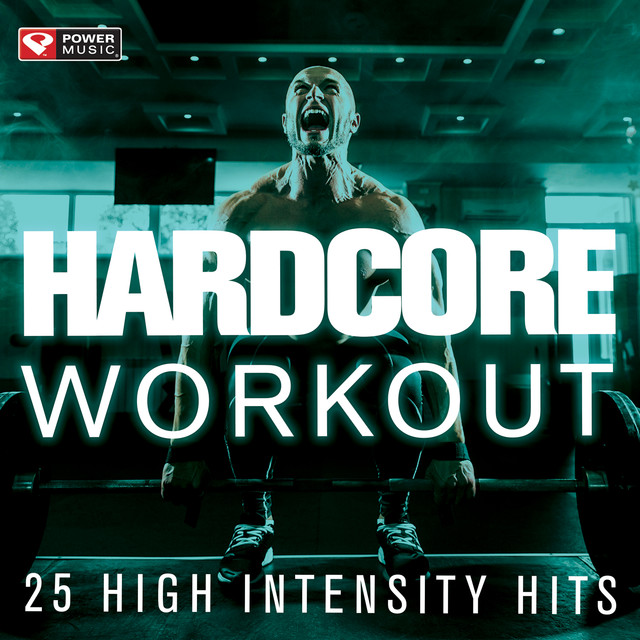 Hardcore Workout - 25 High Intensity Hits by Power Music