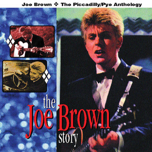 The Joe Brown Story: The Piccadilly/Pye Anthology - Joe Brown And The Bruvvers