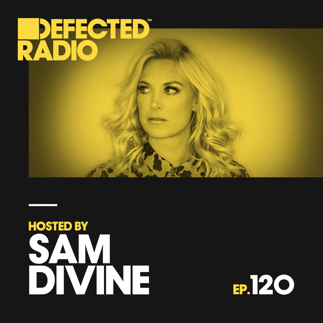 Defected Radio Episode 120 (hosted by Sam Divine)