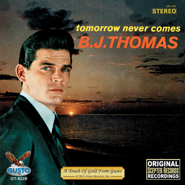 Tomorrow Never Comes A Song By B J Thomas On Spotify