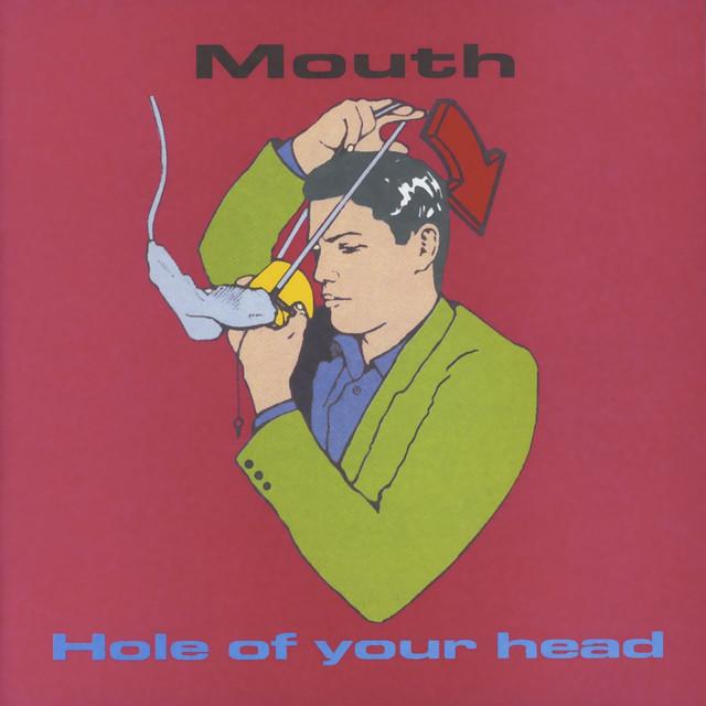 Skivomslag för Mouth: Hole Of Your Head