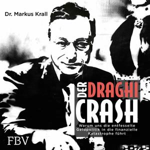 Der Draghi-Crash (Warum uns die entfesselte Geldpolitik in die finanzielle Katastrophe führt)