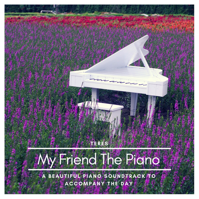 My Friend the Piano - A Beautiful Piano Soundtrack to
