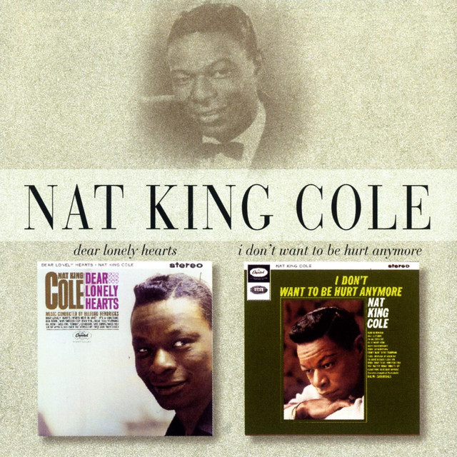 I Dont Want To Be Hurt Anymore A Song By Nat King Cole On Spotify
