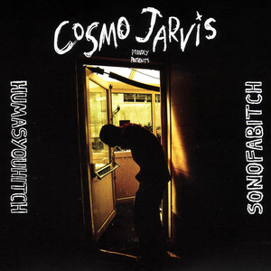 Humasyouhitch/Sonofabitch - Cosmo Jarvis