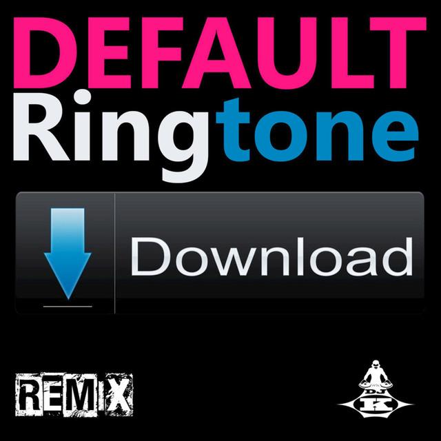 Default (Ringtone Download K-Remix) - Single by DJ-K on Spotify