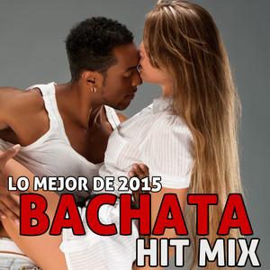 Lo Mejor De 2015 Bachata Hit Mix: Dr Flow, Kiko Rodriguez, Willie Wilson, Michel Felix & More! Albumcover