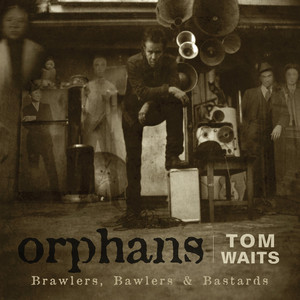 Orphans: Brawlers, Bawlers & Bastards - Tom Waits