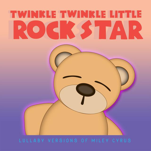 Twinkle Twinkle Little Rock Star - Lullaby Versions of Miley Cyrus