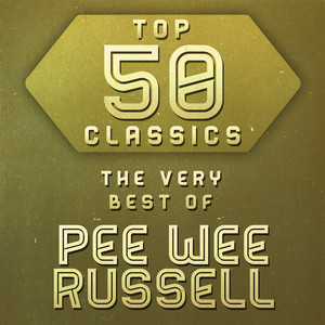 Top 50 Classics - The Very Best of Pee Wee Russell album