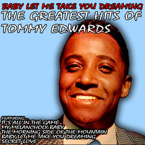 Baby Let Me Take You Dreaming: The Greatest Hits of Tommy Edwards album
