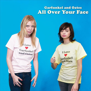 All Over Your Face - Garfunkel And Oates