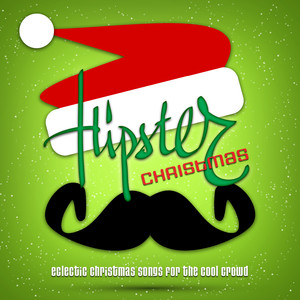 Hipster Christmas - Eclectic Christmas Songs for the Cool Crowd -