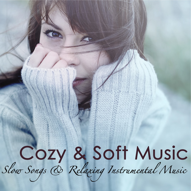 Cozy & Soft Music – Slow Songs & Relaxing Instrumental Music to Warm