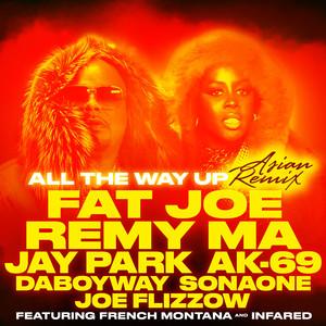 Fat Joe, Remy Ma, Jay, 69, DaboyWay, SonaOne, Joe Flizzow All The Way Up cover