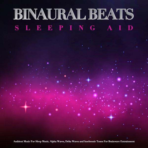 Binaural Beats Sleeping Aid: Ambient Music For Sleep Music, Alpha