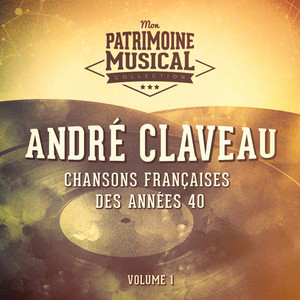 Chansons françaises des années 40 : André Claveau, Vol. 1 album
