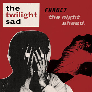 Forget the Night Ahead - The Twilight Sad
