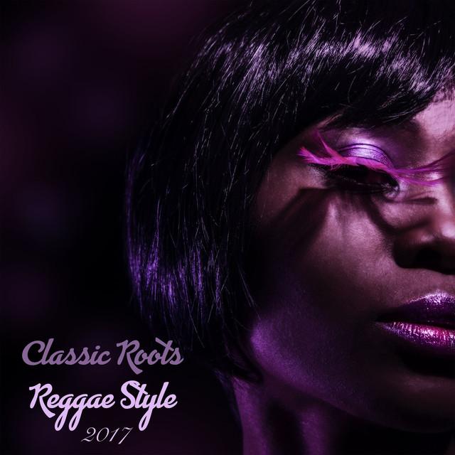 Classic Roots Reggae Style 2017