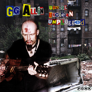 Uncool Unclean Unplugged - GG Allin