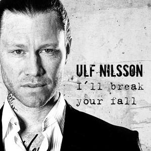 Ulf Nilsson, I'll Break Your Fall på Spotify