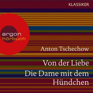 Von der Liebe / Die Dame mit dem Hündchen (Ungekürzte Lesung) Audiobook