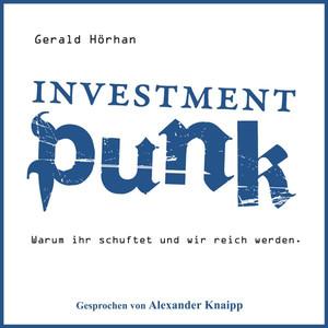 Investment Punk (Warum ihr schuftet und wir reich werden)